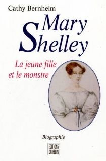 Mary Shelley : la jeune fille et le monstre : biographie - Cathy Bernheim