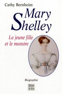 Mary Shelley : la jeune fille et le monstre : biographie - CathyBernheim