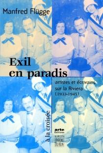 Exil en paradis : artistes et écrivains sur la Riviera (1933-1945) - ManfredFlügge