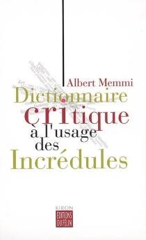 Dictionnaire critique à l'usage des incrédules - AlbertMemmi