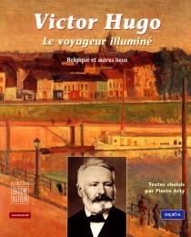 Le voyageur illuminé : Belgique et autres lieux - VictorHugo