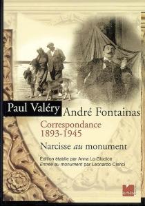 Paul Valéry, André Fontainas : correspondance 1893-1945 : Narcisse au monument| Précédé de Entrée au monument - AndréFontainas