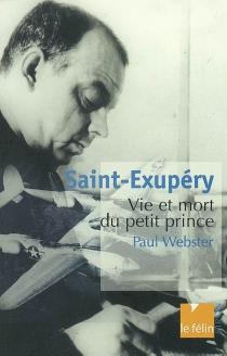 Saint-Exupéry : vie et mort du Petit Prince - PaulWebster