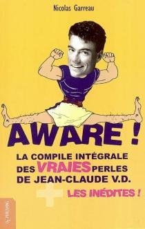 Aware ! : la compile intégrale des vraies perles de Jean-Claude V. D. plus les inédites ! - NicolasGarreau