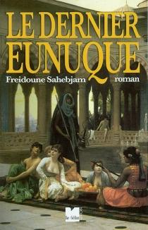 Le dernier eunuque - FreidouneSahebjam