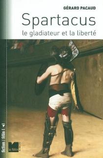 Spartacus : le gladiateur et la liberté - GérardPacaud