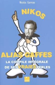 Nikos alias gaffes : la compile intégrale de ses vraies perles - NicolasGarreau