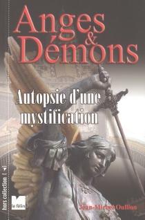 Anges et démons : autopsie d'une mystification - Jean-MichelOullion