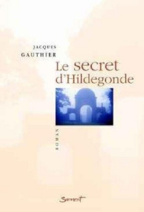 Le secret d'Hildegonde - Jacques Gauthier