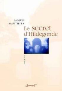 Le secret d'Hildegonde - JacquesGauthier