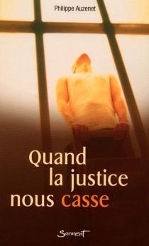 Quand la justice nous casse - PhilippeAuzenet