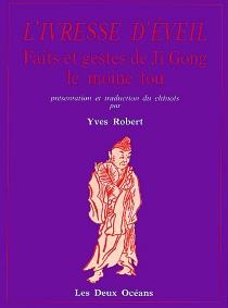 L'Ivresse d'éveil : faits et gestes de Ji Gong, le moine fou -