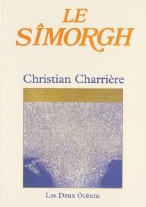 Le Sîmorgh - ChristianCharrière