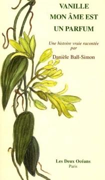 Vanille, mon âme est un parfum - DanièleBall-Simon