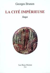 La cité impérieuse : saga - GeorgesBrunon