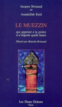 Le muezzin qui appelait à la prière à n'importe quelle heure - JacquesBrissaud