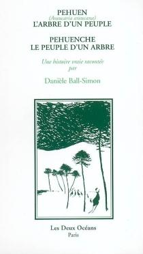 Pehuen (Araucaria araucana), l'arbre d'un peuple : Pehuenche, le peuple d'un arbre - DanièleBall-Simon