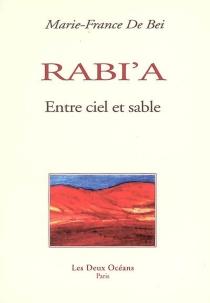 Rabi'a : entre ciel et sable - Marie-France deBei