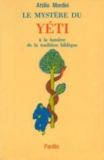 Le Mystère du Yéti : à la lumière de la tradition biblique - AttilioMordini