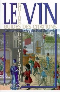 Le vin : mille pensées pertinentes et ludiques, du Déluge à nos jours ou L'esprit du vin - PaulGuilbert