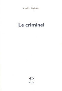 Le criminel - LeslieKaplan