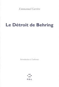 Le Détroit de Behring - EmmanuelCarrère
