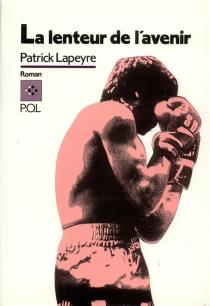 La Lenteur de l'avenir - PatrickLapeyre