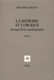 La Mémoire et l'oblique : Georges Perec autobiographe - PhilippeLejeune