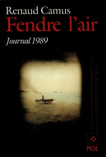 Fendre l'air : journal 1989 - Renaud Camus