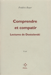 Comprendre et compatir : lectures de Dostoïevski - FrédéricBoyer