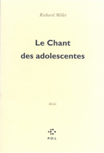Le Chant des adolescentes - Richard Millet
