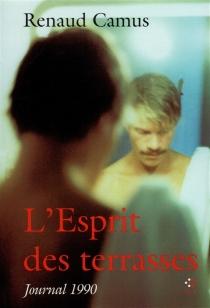 L'Esprit des terrasses : journal 1990 - RenaudCamus
