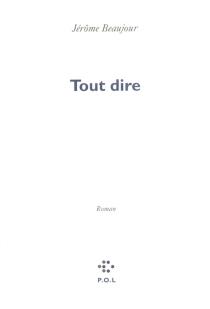 Tout dire - JérômeBeaujour