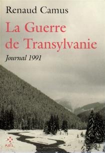 La guerre de Transylvanie, journal 1991 - RenaudCamus
