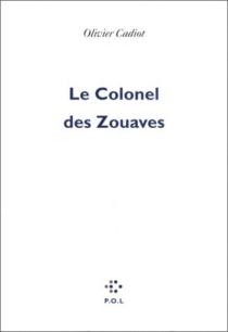 Le colonel des zouaves - OlivierCadiot