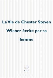 La vie de Chester Steven Wiener écrite par sa femme - StacyDoris