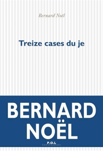 Treize cases du je - BernardNoël
