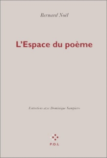 L'espace du poème : entretiens avec Dominique Sampiero - BernardNoël