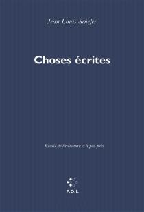 Choses écrites : essais de littérature et à peu près - Jean-LouisSchefer