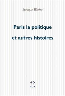 Paris-la-politique : et autres histoires - MoniqueWittig