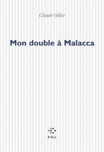 Mon double à Malacca - ClaudeOllier