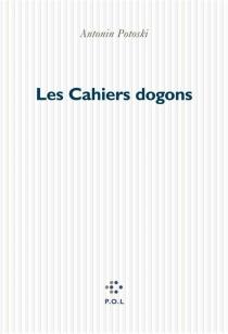Les cahiers dogons - AntoninPotoski