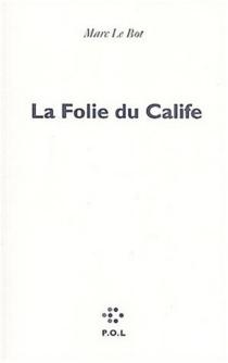 La folie du Calife : essai - MarcLe Bot