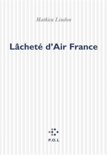 Lâcheté d'Air France : récit - Mathieu Lindon