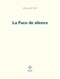 La face de silence - BernardNoël