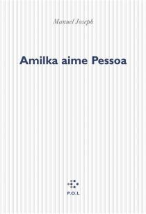 Amilka aime Pessoa - ManuelJoseph