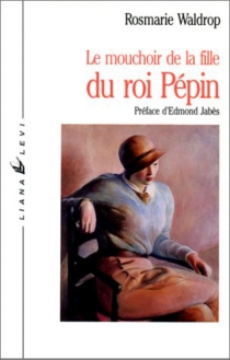 Un Mouchoir pour la fille de Pépin - RosmarieWaldrop