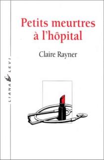 Petits meurtres à l'hôpital - ClaireRayner