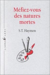 Méfiez-vous des natures mortes - S. T.Haymon