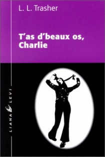 T'as d'beaux os, Charlie - Linda L. Thrasher